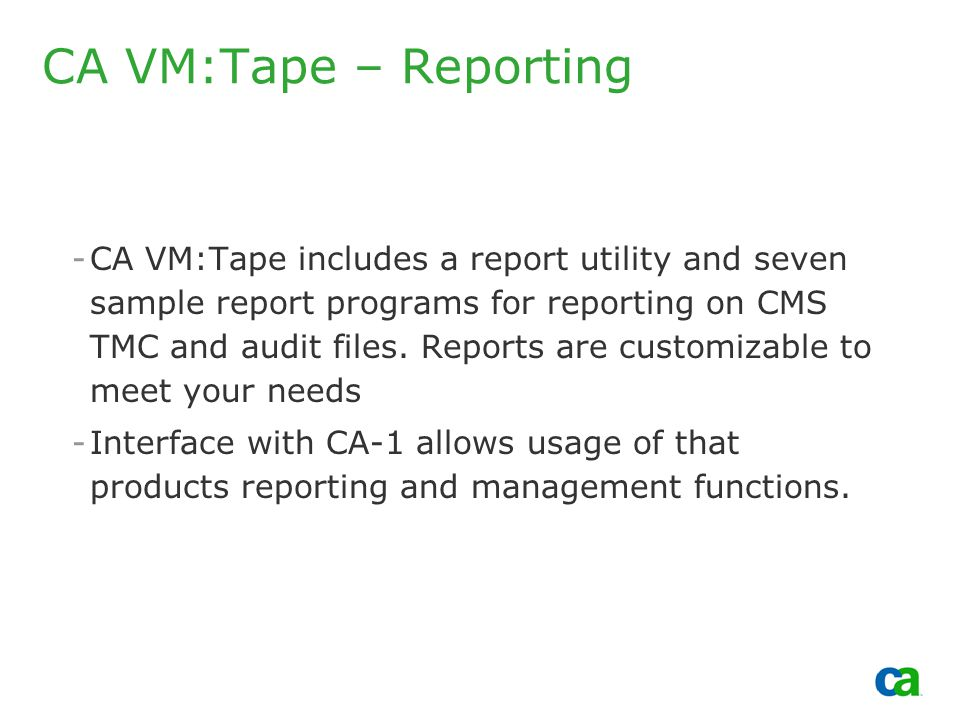 Copyright 2002, Computer Associates International, Inc -CA VM:Tape includes a report utility and seven sample report programs for reporting on CMS TMC and audit files.