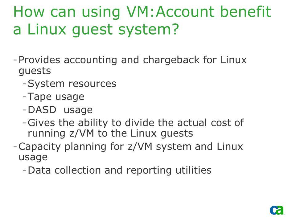 Copyright 2002, Computer Associates International, Inc How can using VM:Account benefit a Linux guest system.