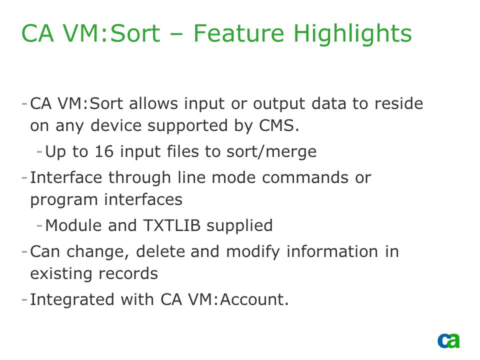 Copyright 2002, Computer Associates International, Inc CA VM:Sort – Feature Highlights -CA VM:Sort allows input or output data to reside on any device supported by CMS.