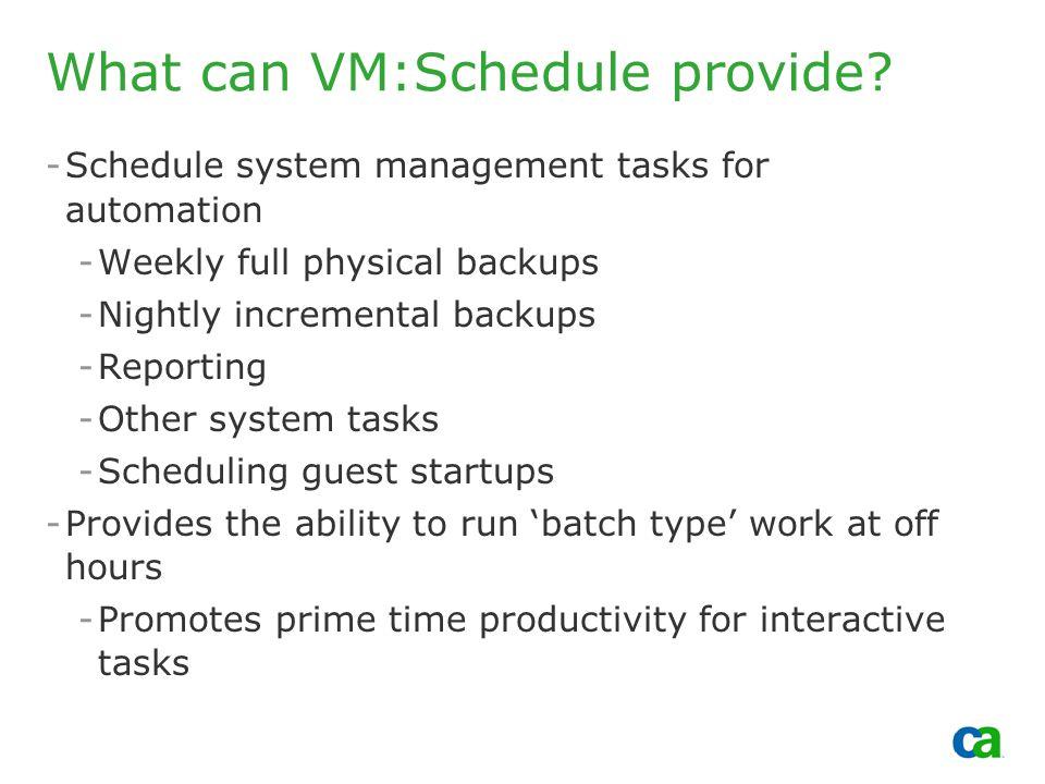 Copyright 2002, Computer Associates International, Inc What can VM:Schedule provide.