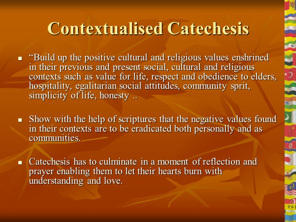 The Youth Catechesis Help them to make scriptures answer to their problems, concerns, queries, fears, doubts, future.