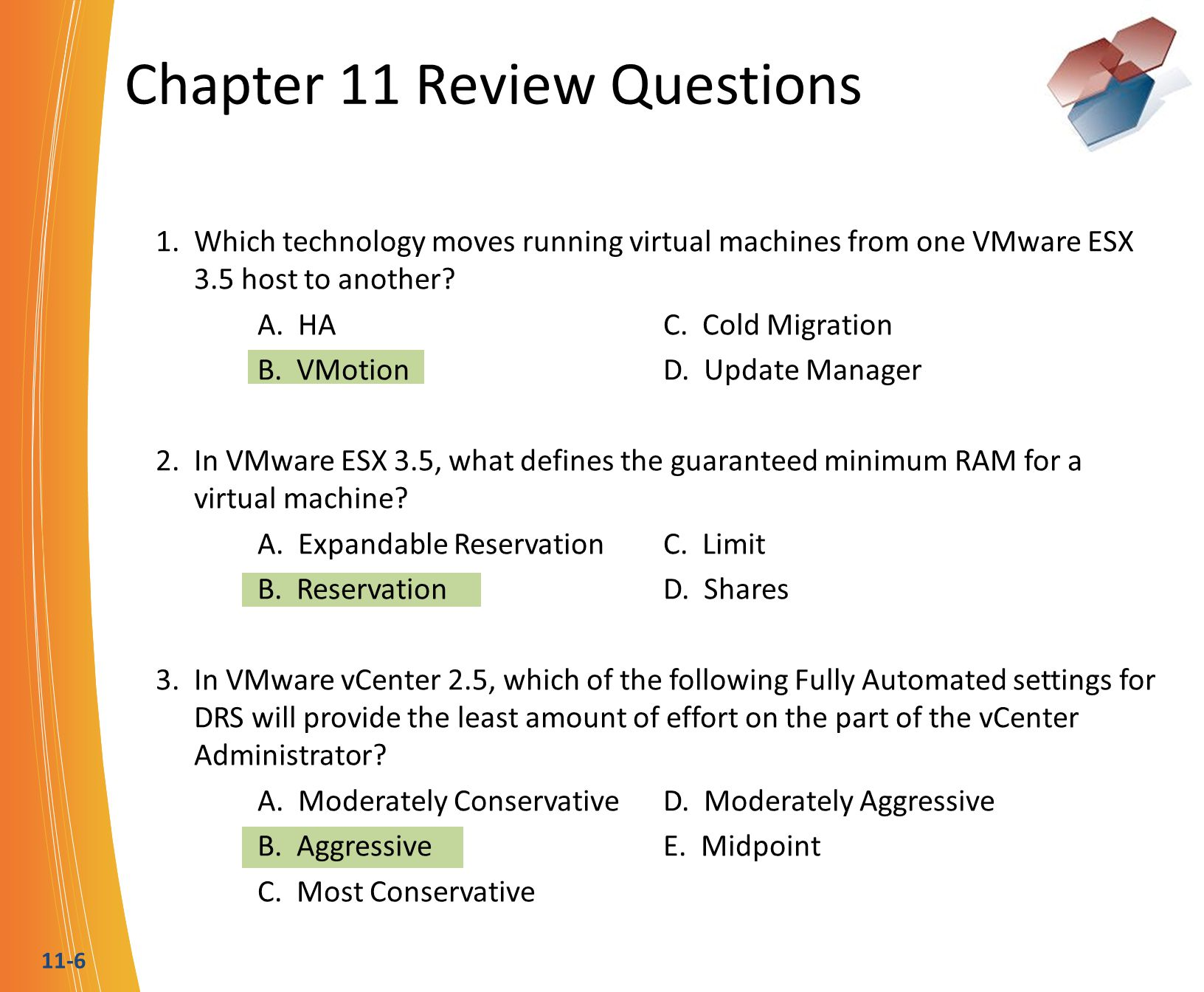 11-6 Chapter 11 Review Questions 1. Which technology moves running virtual machines from one VMware ESX 3.5 host to another? A. HAC. Cold Migration B.