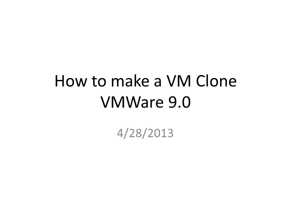 How to make a VM Clone VMWare 9.0 4/28/2013