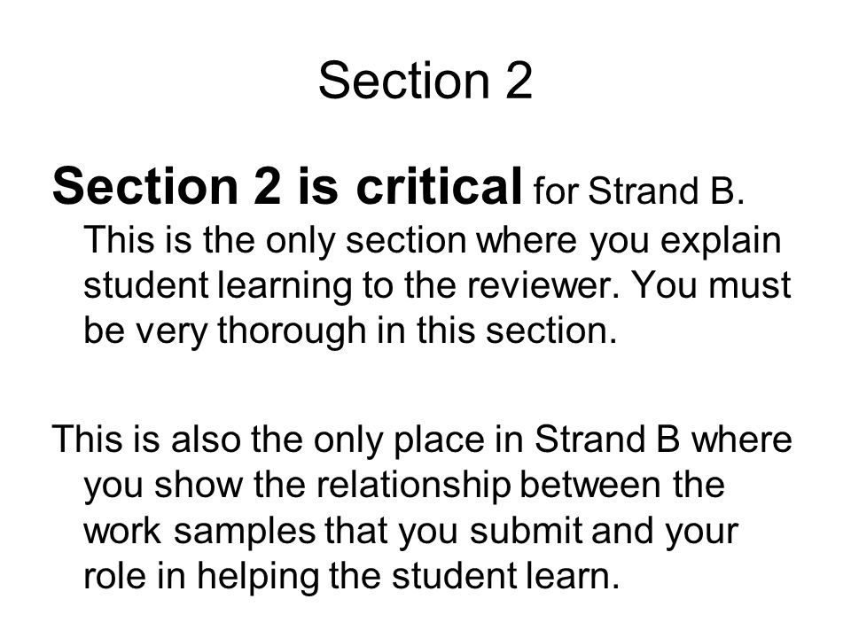 Section 2 Section 2 is critical for Strand B. This is the only section where you explain student learning to the reviewer. You must be very thorough i