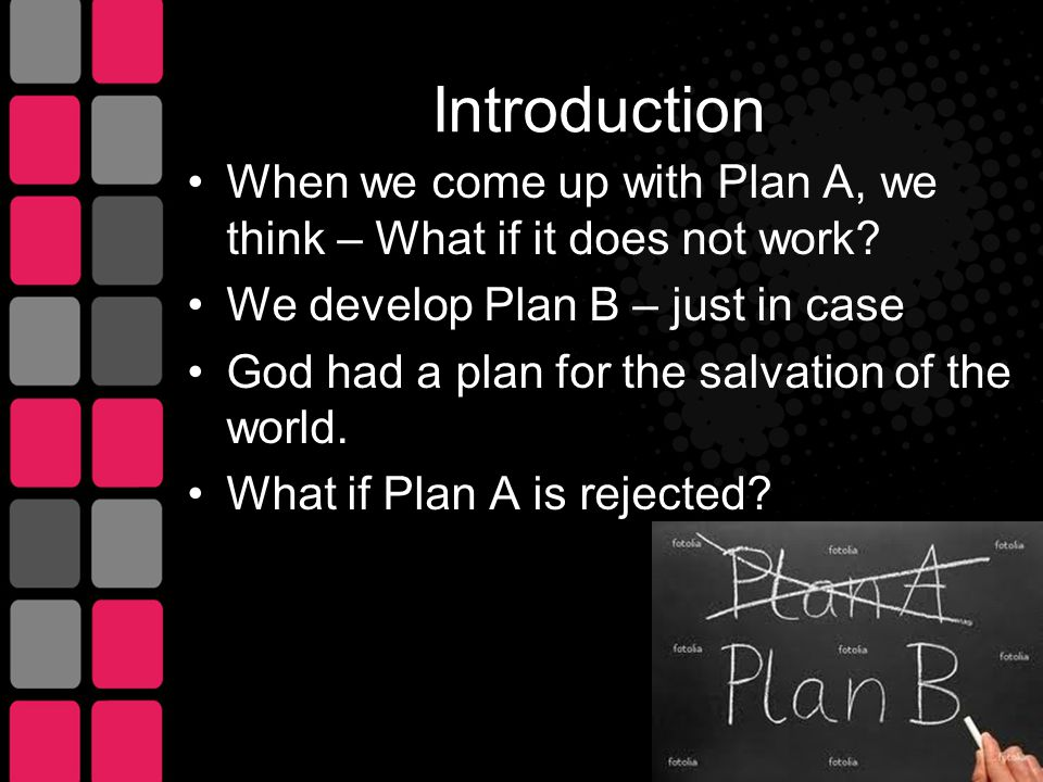 Introduction When we come up with Plan A, we think – What if it does not work.