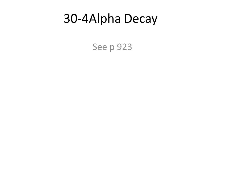 30-4Alpha Decay See p 923