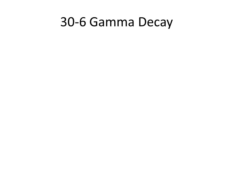 30-6 Gamma Decay