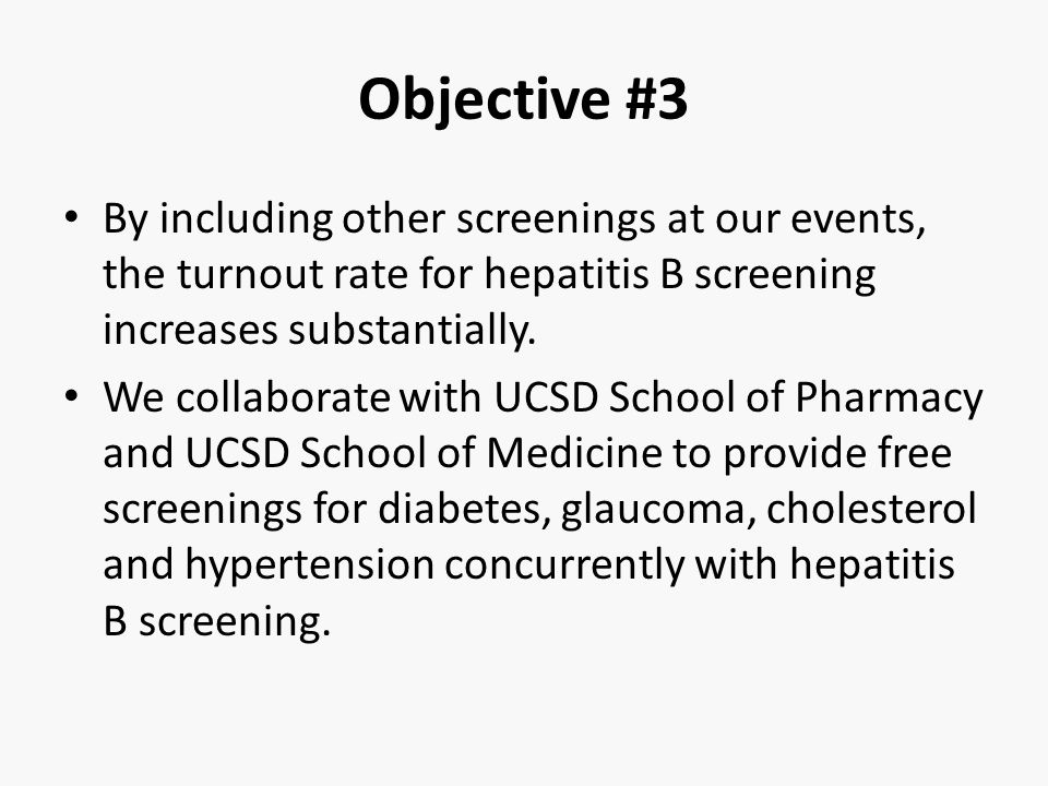 Objective #3 By including other screenings at our events, the turnout rate for hepatitis B screening increases substantially. We collaborate with UCSD