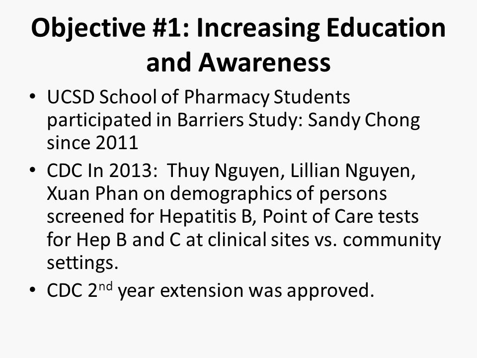 Objective #1: Increasing Education and Awareness UCSD School of Pharmacy Students participated in Barriers Study: Sandy Chong since 2011 CDC In 2013: