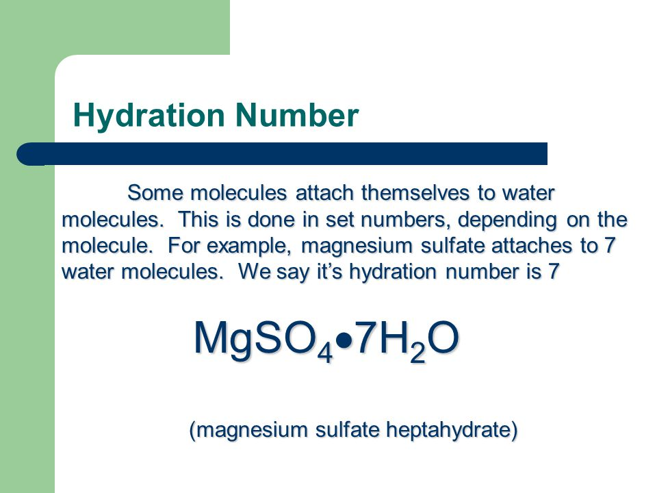Hydration Number Some molecules attach themselves to water molecules. This is done in set numbers, depending on the molecule. For example, magnesium s