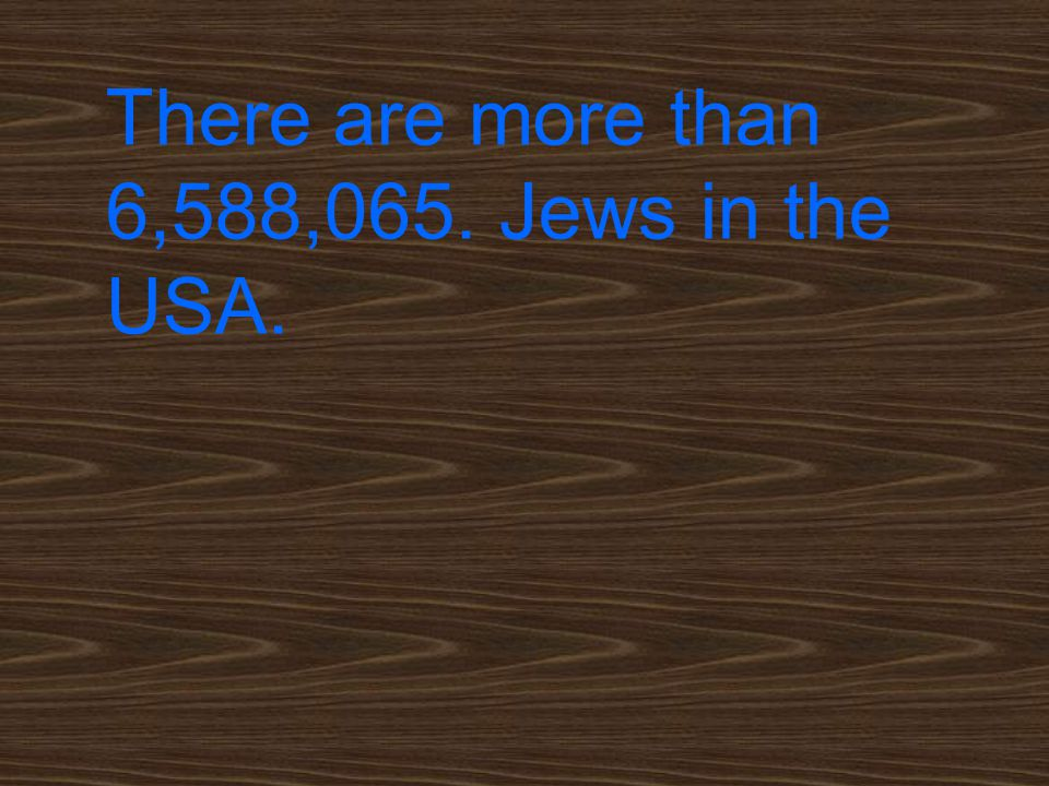 There are more than 6,588,065. Jews in the USA.