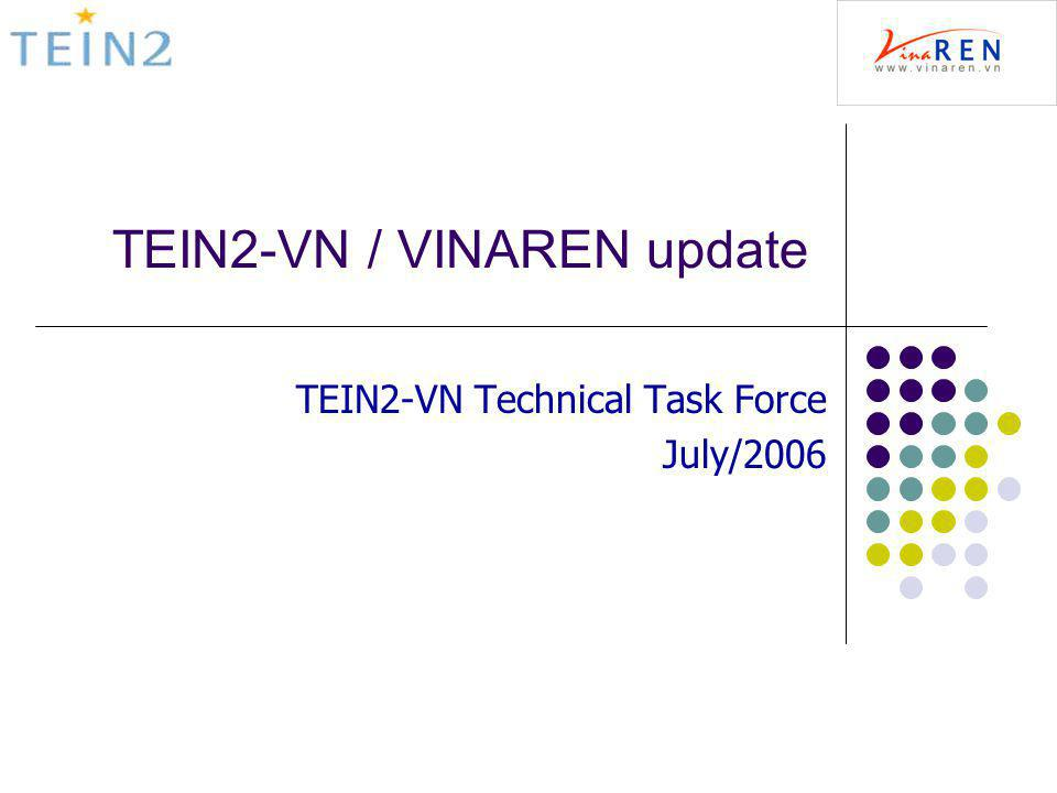 TEIN2-VN / VINAREN update TEIN2-VN Technical Task Force July/2006