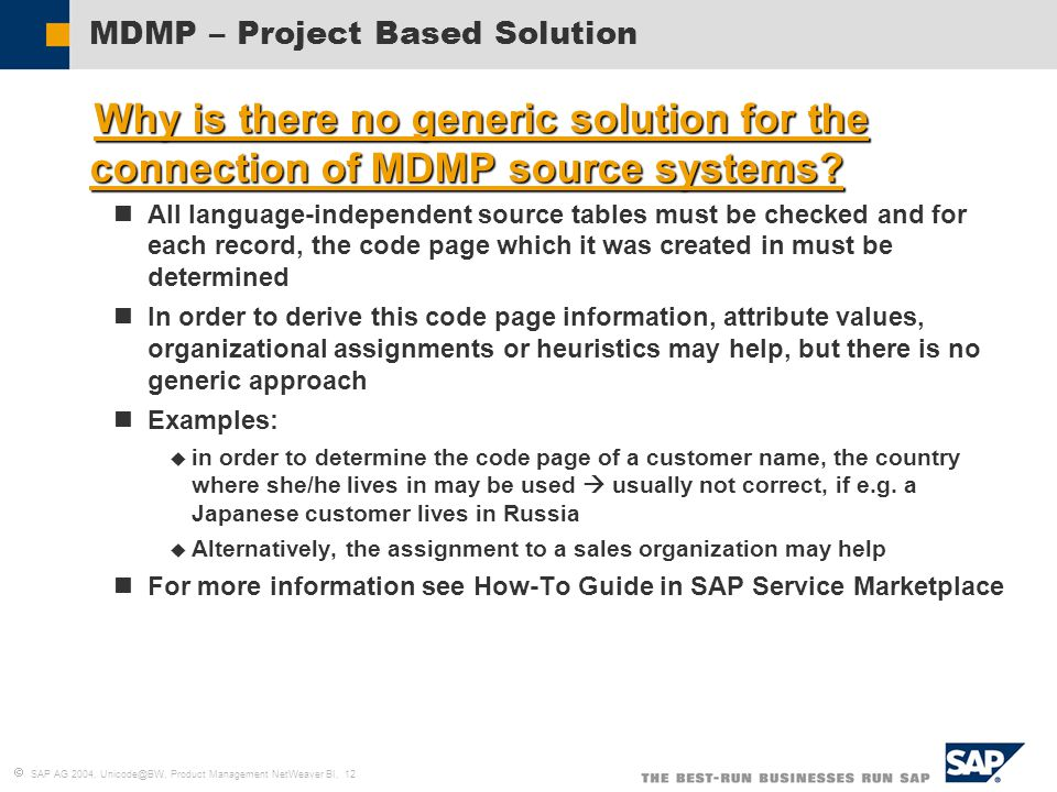  SAP AG 2004, Unicode@BW, Product Management NetWeaver BI, 12 MDMP – Project Based Solution  Why is there no generic solution for the connection of MDMP source systems.