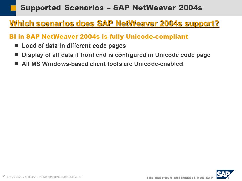  SAP AG 2004, Unicode@BW, Product Management NetWeaver BI, 17 Supported Scenarios – SAP NetWeaver 2004s  Which scenarios does SAP NetWeaver 2004s support.
