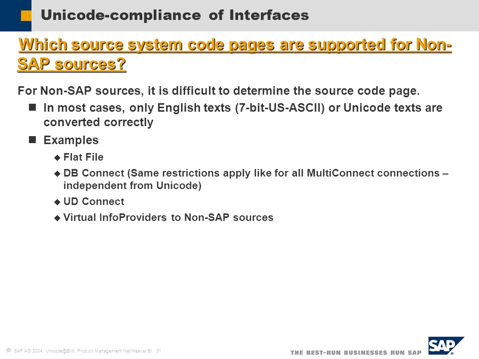  SAP AG 2004, Unicode@BW, Product Management NetWeaver BI, 31 Unicode-compliance of Interfaces  Which source system code pages are supported for Non- SAP sources.