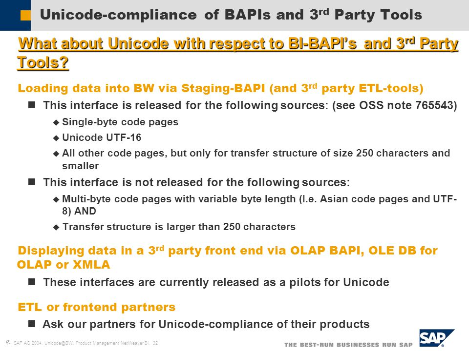  SAP AG 2004, Unicode@BW, Product Management NetWeaver BI, 32 Unicode-compliance of BAPIs and 3 rd Party Tools  What about Unicode with respect to BI-BAPI's and 3 rd Party Tools.