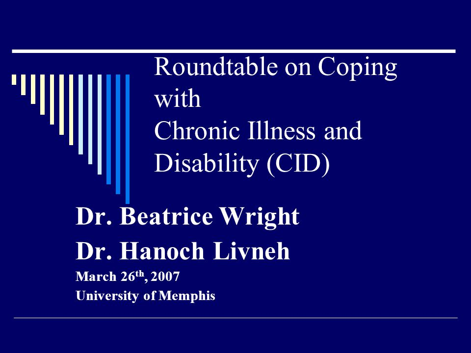 Roundtable on Coping with Chronic Illness and Disability (CID) Dr.