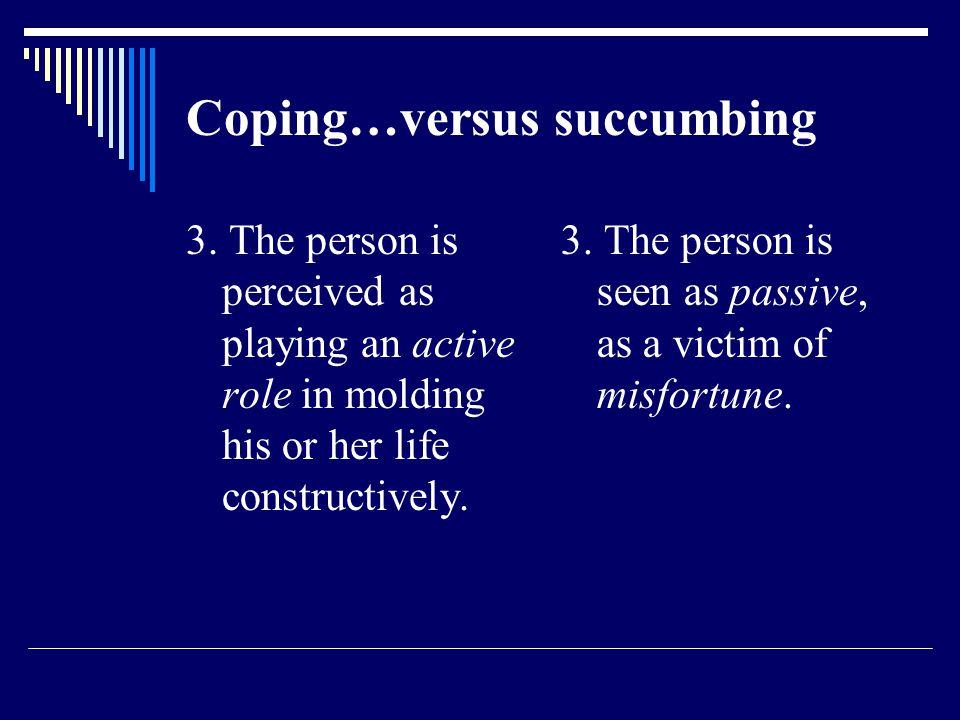 Coping…versus succumbing 3.