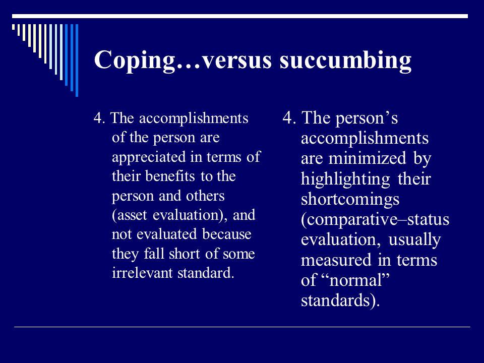 Coping…versus succumbing 4.