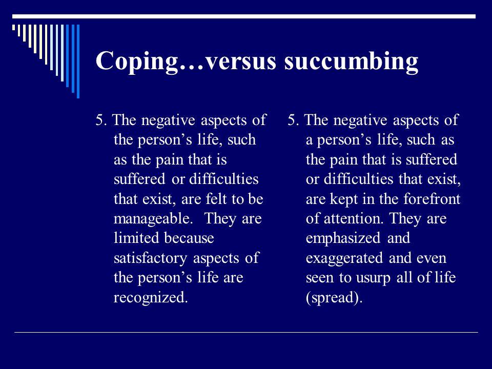 Coping…versus succumbing 5.