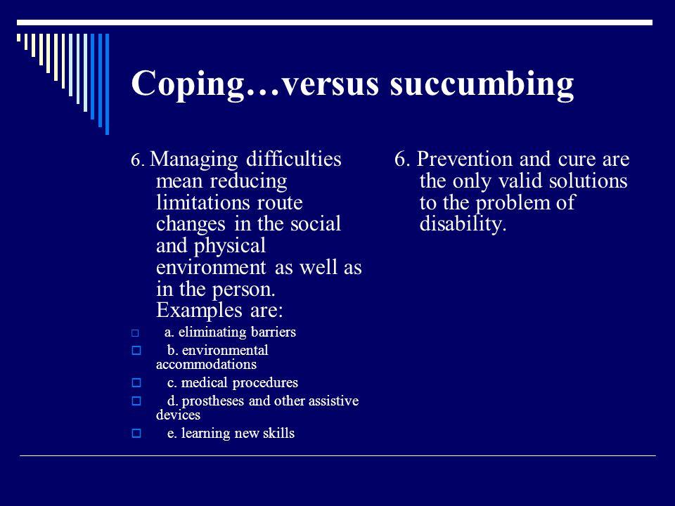 Coping…versus succumbing 6.