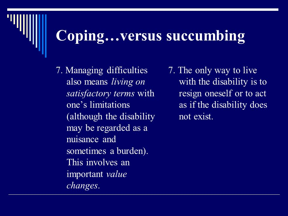 Coping…versus succumbing 7.