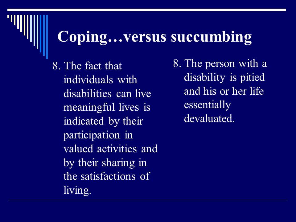 Coping…versus succumbing 8.