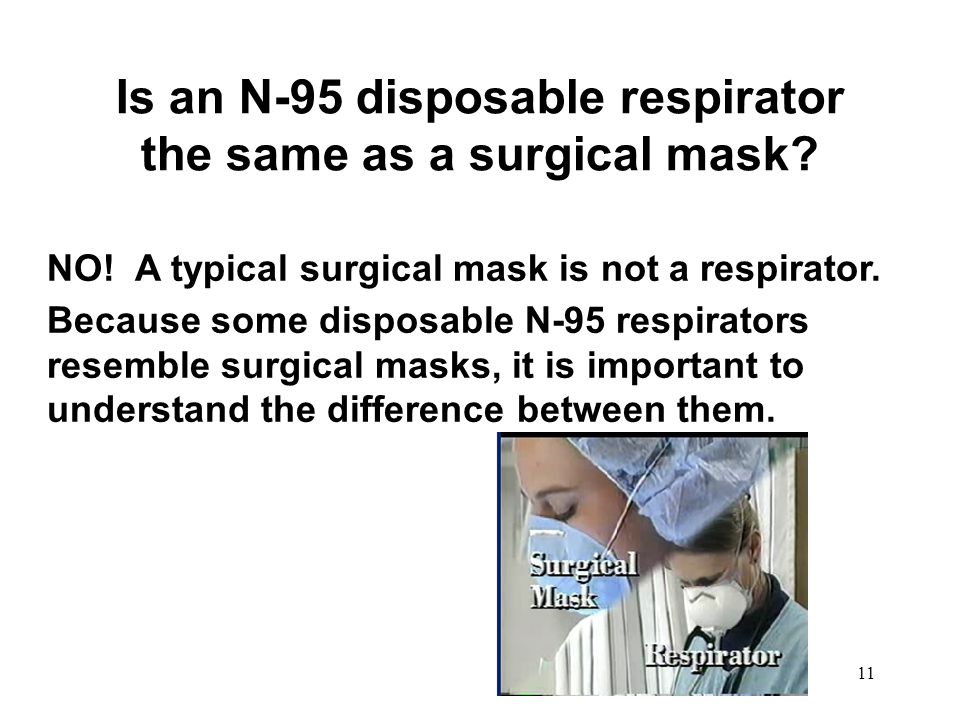 12 Is an N-95 disposable respirator the same as a surgical mask.
