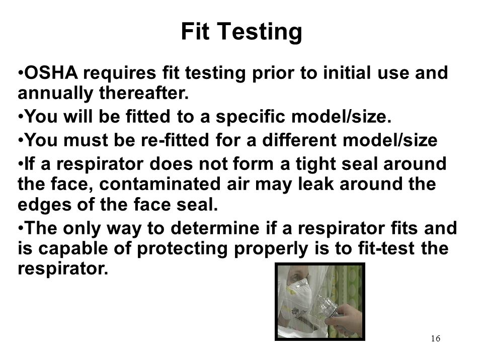 17 Quantitative Fit Testing Computerized means of detecting face seal leakage A PORTACOUNT measures particles inside the respirator and compares to particles in the room A number value is determined to measure how well the respirator fits the individual.