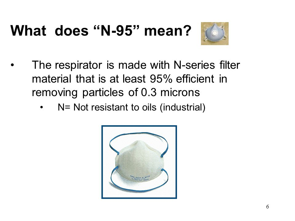 7 N-95 Disposable Particulate Respirators with or without an Exhalation Valve May have or not have an exhalation valve.