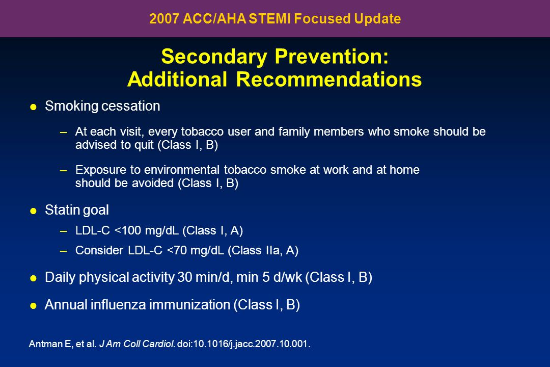Secondary Prevention: Additional Recommendations Smoking cessation –At each visit, every tobacco user and family members who smoke should be advised t