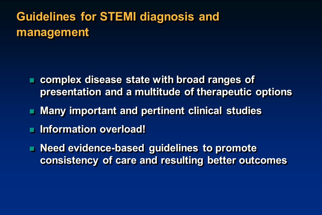 Guidelines for STEMI diagnosis and management n complex disease state with broad ranges of presentation and a multitude of therapeutic options n Many