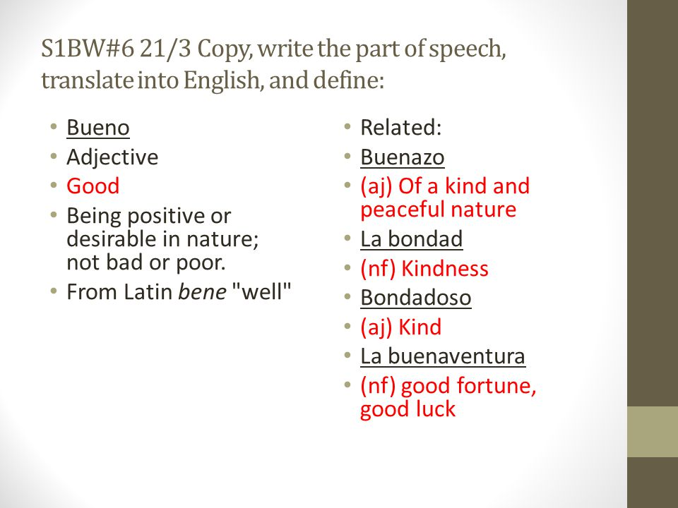 S1 BW#2 10/4 Copy, translate into English, write the part of speech and define: Decidir Verb To decide To settle conclusively all contention or uncertainty about.