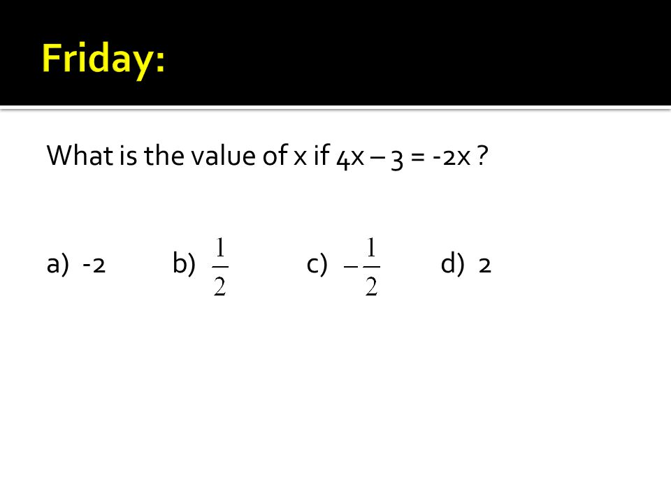 What is the value of x if 4x – 3 = -2x a) -2b)c)d) 2