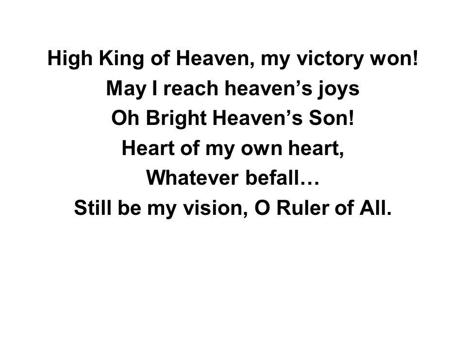 High King of Heaven, my victory won. May I reach heaven's joys Oh Bright Heaven's Son.