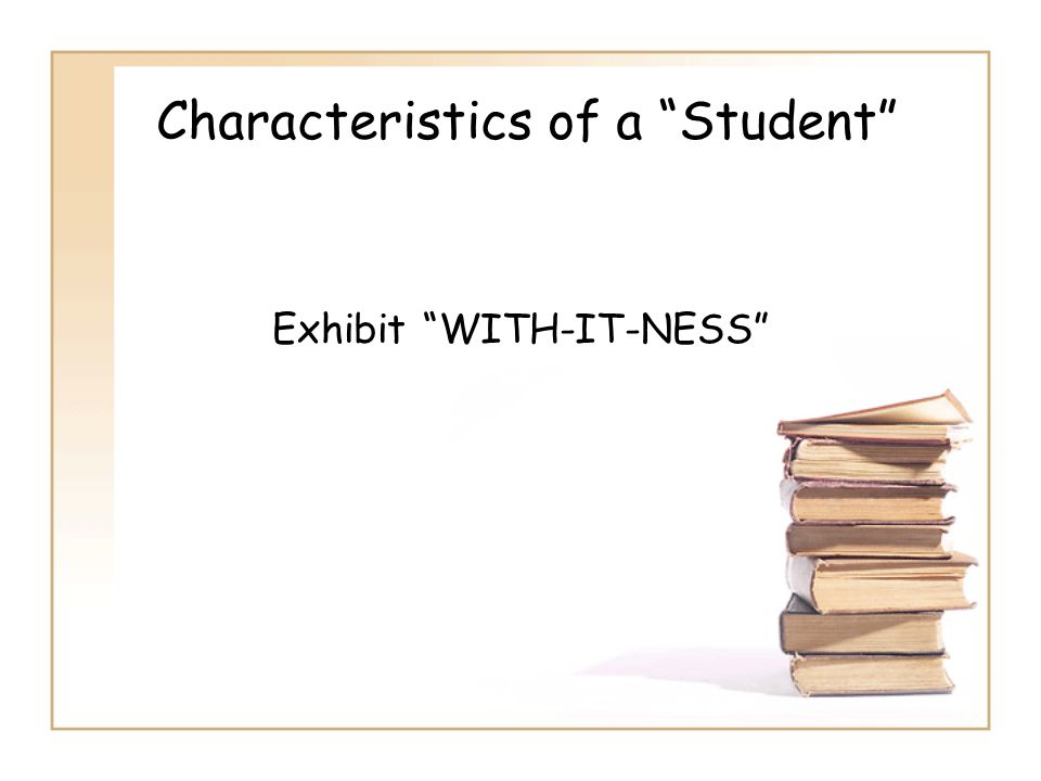 """Characteristics of a """"Student"""" Exhibit """"WITH-IT-NESS"""""""