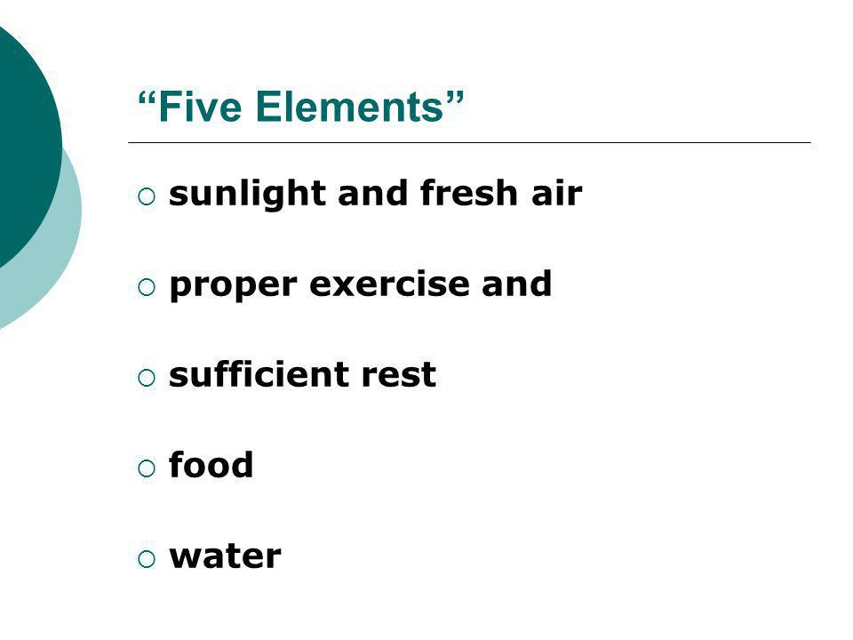 Five Elements  sunlight and fresh air  proper exercise and  sufficient rest  food  water