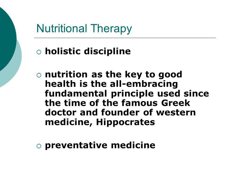 Nutritional Therapy  holistic discipline  nutrition as the key to good health is the all-embracing fundamental principle used since the time of the