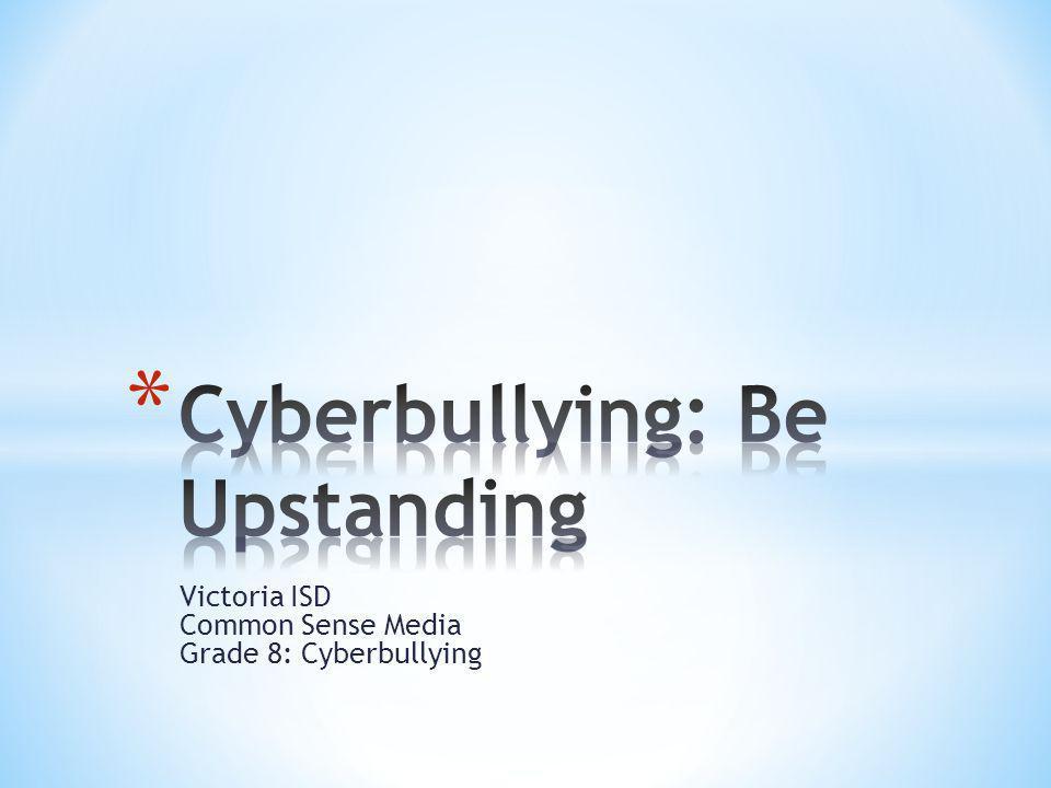 Victoria ISD Common Sense Media Grade 8: Cyberbullying