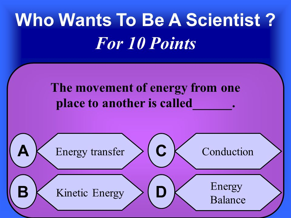The Answer is Kinetic Energy B