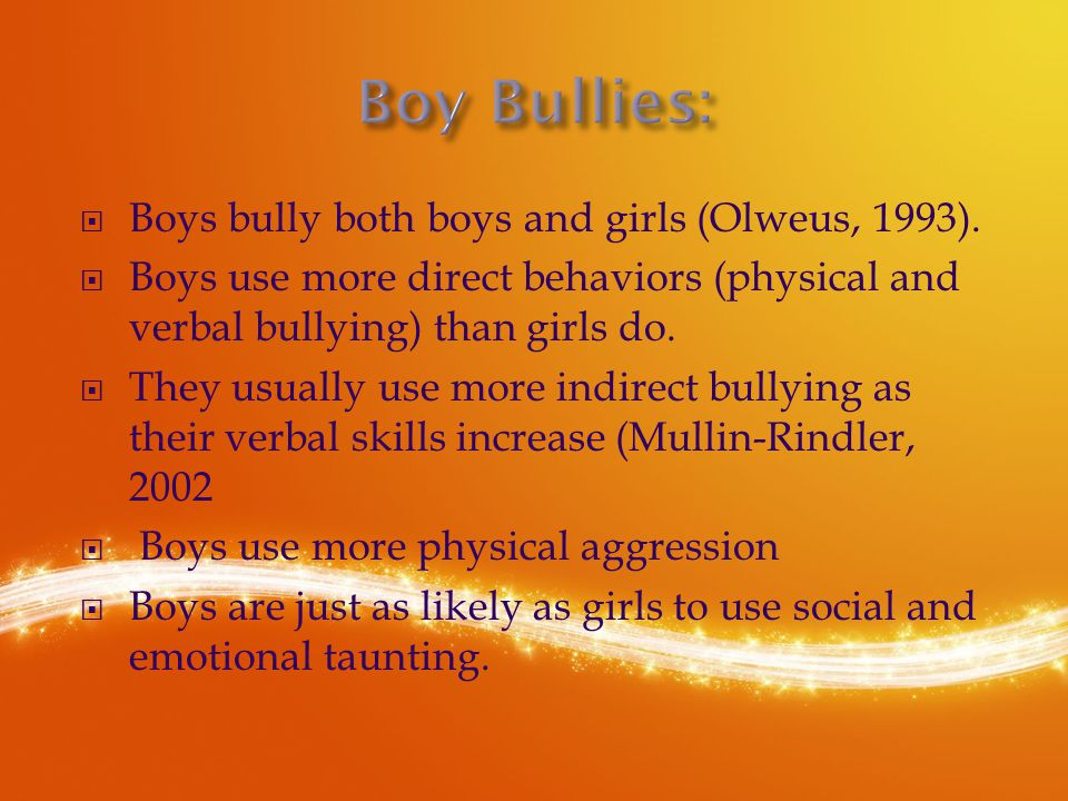  Boys bully both boys and girls (Olweus, 1993).