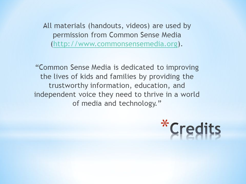 "All materials (handouts, videos) are used by permission from Common Sense Media (http://www.commonsensemedia.org).http://www.commonsensemedia.org ""Com"