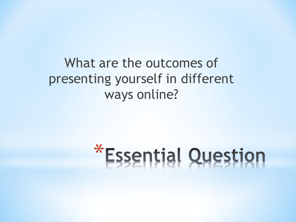 What are the outcomes of presenting yourself in different ways online?