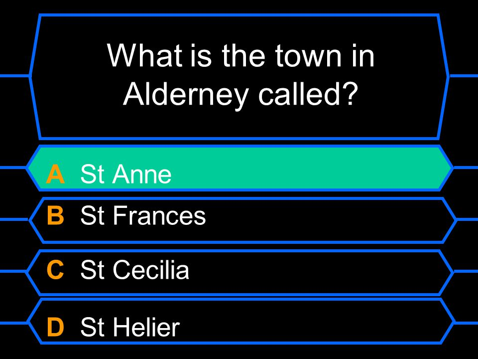 What is the town in Alderney called? A St Anne B St Frances C St Cecilia D St Helier