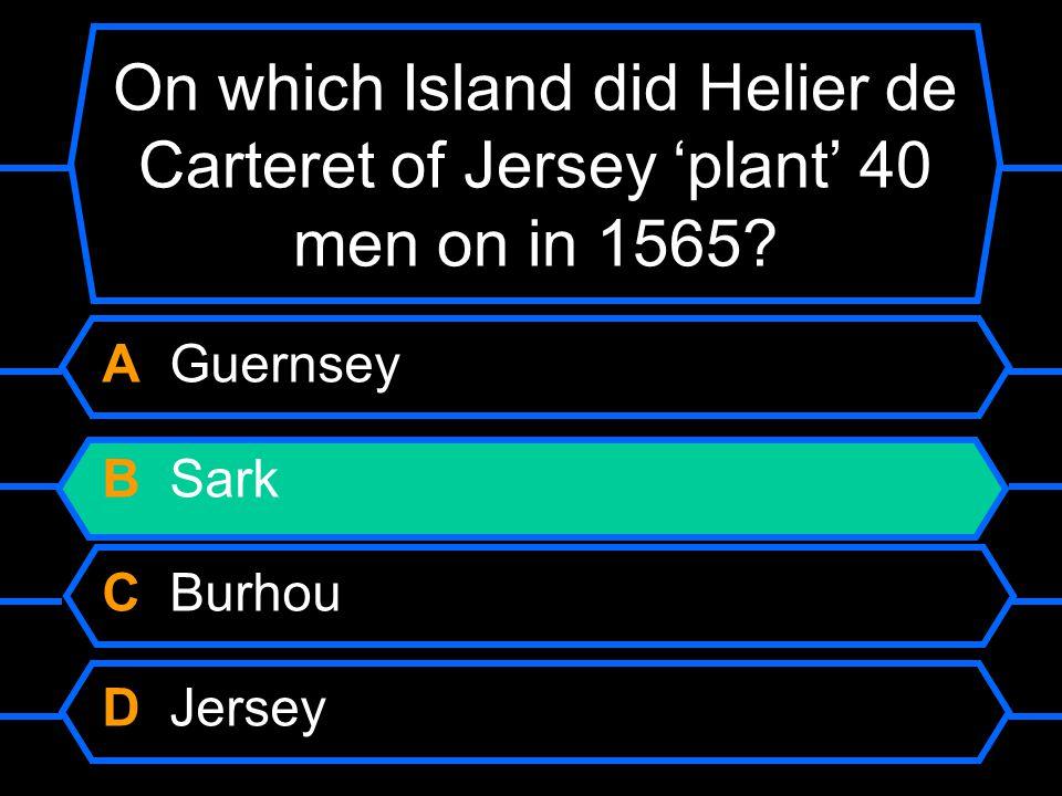 On which Island did Helier de Carteret of Jersey plant 40 men on in 1565.