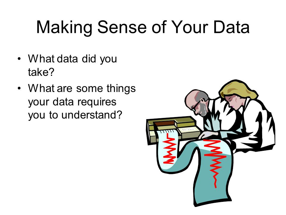 Making Sense of Your Data What data did you take.