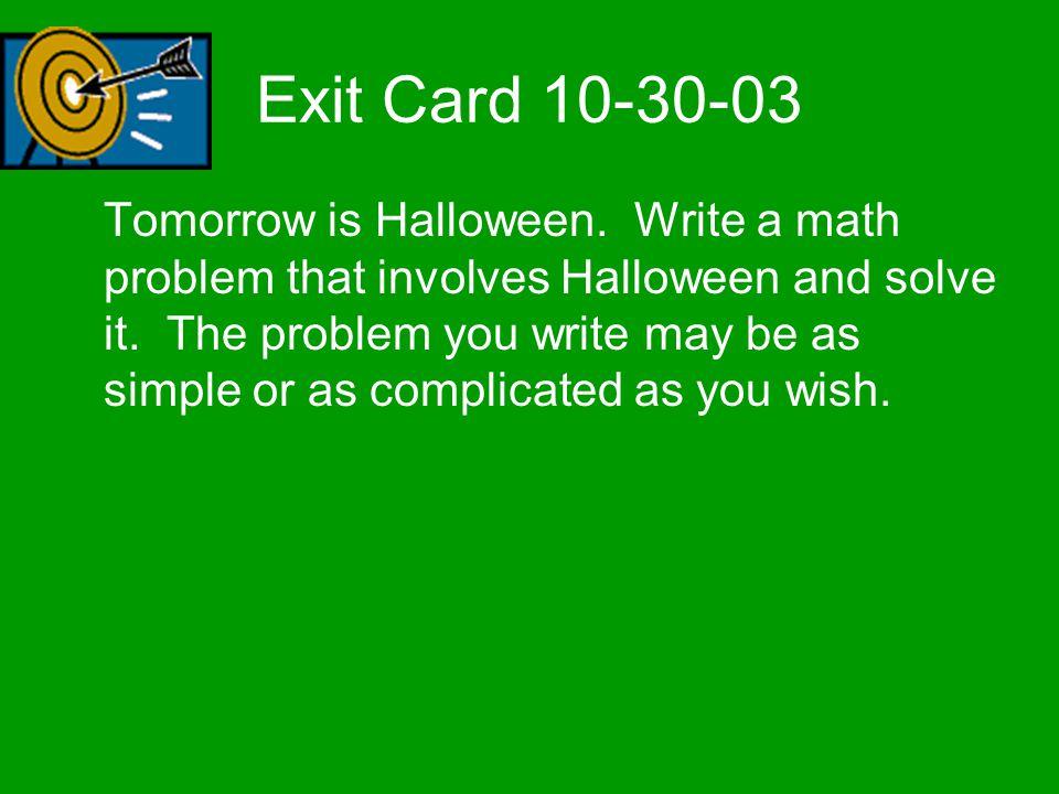 Exit Card 10-30-03 Tomorrow is Halloween.