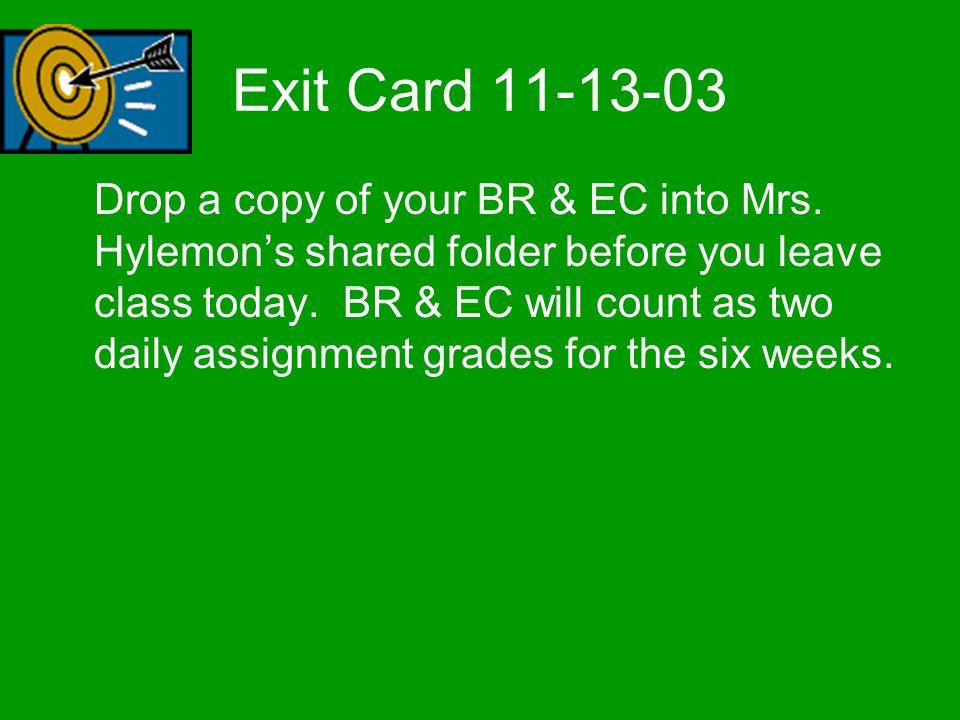 Exit Card 11-13-03 Drop a copy of your BR & EC into Mrs.