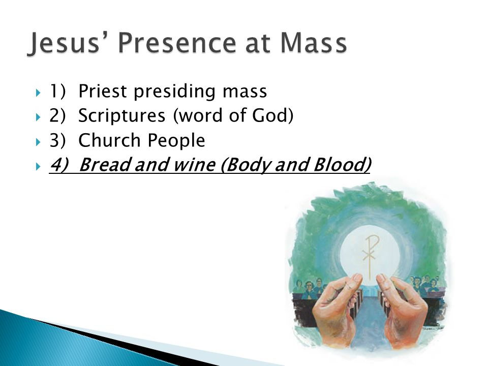  1)Priest presiding mass  2)Scriptures (word of God)  3)Church People  4)Bread and wine (Body and Blood)