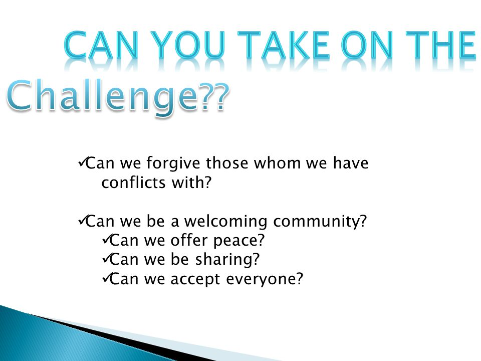 Can we forgive those whom we have conflicts with. Can we be a welcoming community.